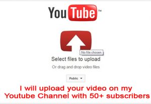 I will upload your video on my Youtube Channel with 50+ subscribers