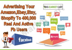 I Will Advertising Your Amazon,Ebay,Etsy, Shopify To 400,000 Real And Active Fb Users
